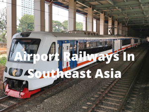 Airport Railways In Southeast Asia